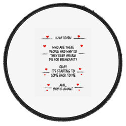 Funny Gifts To Mom I Can't Even Mom Is Awake  Gifts To Mom Best Mother Round Patch Designed By Hoainv