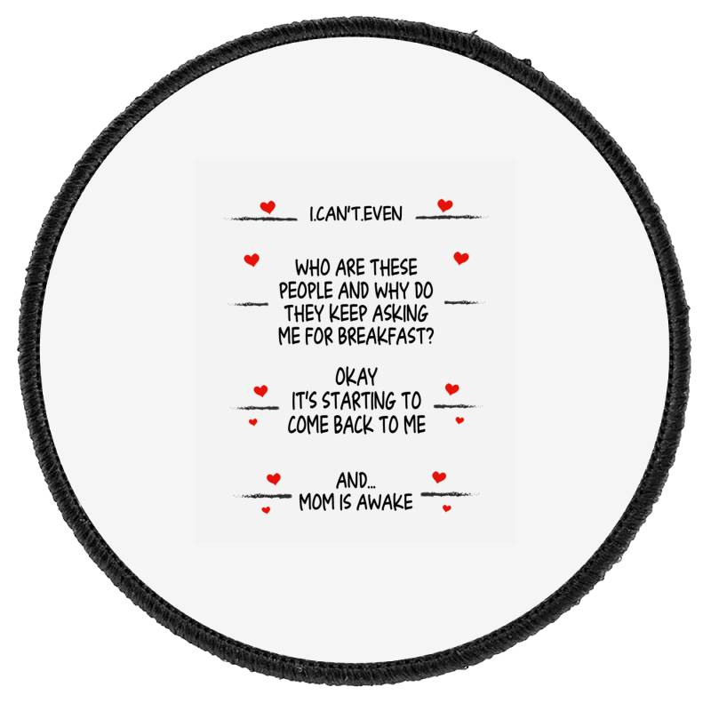 Funny Gifts To Mom I Can't Even Mom Is Awake  Gifts To Mom Best Mother Round Patch | Artistshot