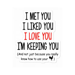 Valentine Day 2021 Valentine Day I Met You I Liked You I Loved You Nau Sticker Designed By Hoainv