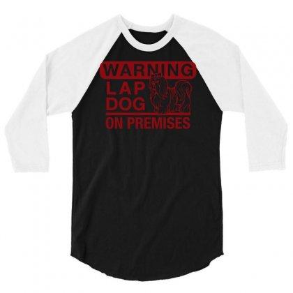 Lap Dog Warning 3/4 Sleeve Shirt Designed By Artist_amateur