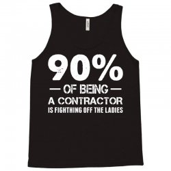 90% of Being a Contractor Is Fighthing Off the Ladies Tank Top | Artistshot