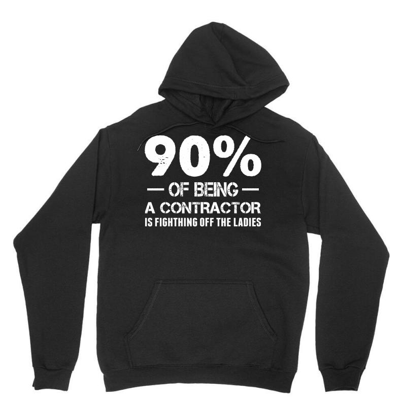 90% Of Being A Contractor Is Fighthing Off The Ladies Unisex Hoodie | Artistshot