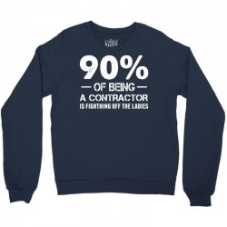 90% of Being a Contractor Is Fighthing Off the Ladies Crewneck Sweatshirt | Artistshot