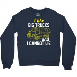 I Like Big Trucks & I Cannot Lie Crewneck Sweatshirt | Artistshot