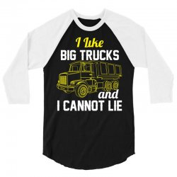 I Like Big Trucks & I Cannot Lie 3/4 Sleeve Shirt | Artistshot