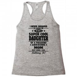 Super Cool Daughter Of A Freaking Awesome Mom Racerback Tank | Artistshot