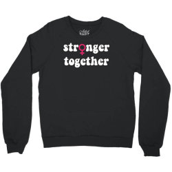 stronger together Crewneck Sweatshirt | Artistshot