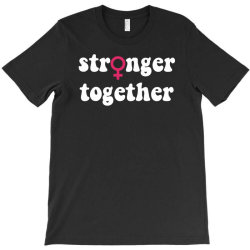 stronger together T-Shirt | Artistshot