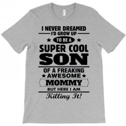 Super Cool Son Of A Freaking Awesome Mommy T-Shirt | Artistshot