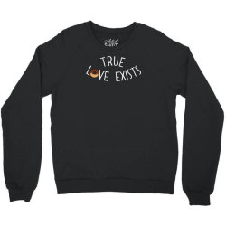 true love exists Crewneck Sweatshirt | Artistshot