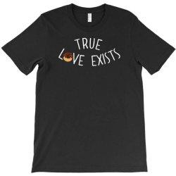 true love exists T-Shirt | Artistshot