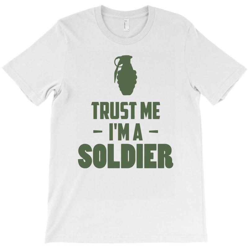 Trust Me I'm A Soldier1 T-shirt | Artistshot