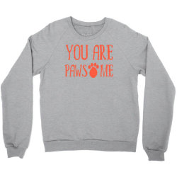 you are pawsome Crewneck Sweatshirt   Artistshot
