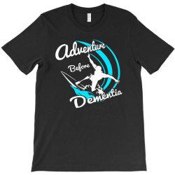 adventure before dementia T-Shirt | Artistshot