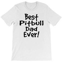 best pitbull dad ever T-Shirt | Artistshot