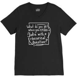 when you cross a joke with a rhetorical question V-Neck Tee | Artistshot