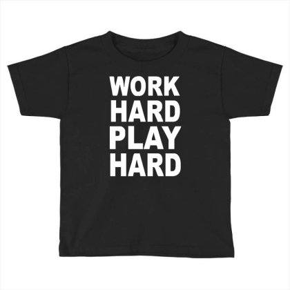 Work Out Play Hard Funny Toddler T-shirt Designed By Wanzinx