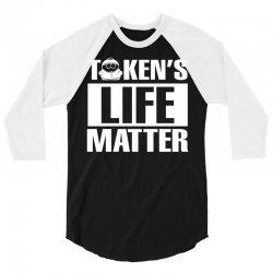 Tokens Life Matter 3/4 Sleeve Shirt | Artistshot