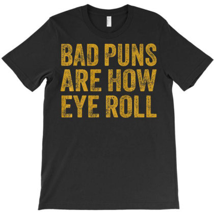 Bad Puns That's How Eye Roll Dadisms Corny Shirt Gift T-shirt Designed By Time5803