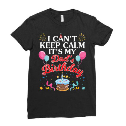 Balloons Cake I Can't Keep Calm It's My Dad's Birthday Shirt Ladies Fitted T-shirt Designed By Time5803