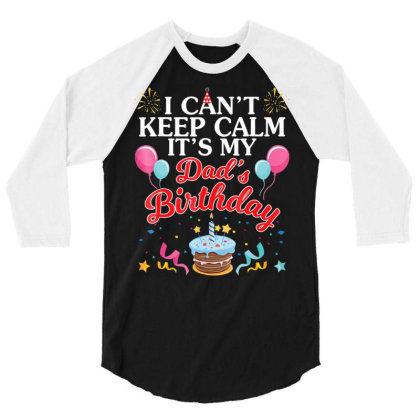 Balloons Cake I Can't Keep Calm It's My Dad's Birthday Shirt 3/4 Sleeve Shirt Designed By Time5803