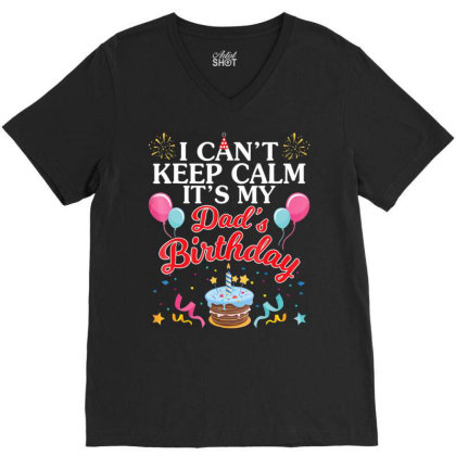 Balloons Cake I Can't Keep Calm It's My Dad's Birthday Shirt V-neck Tee Designed By Time5803