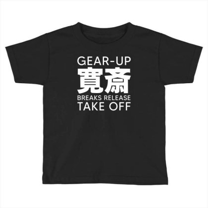 Gear Up Breaks Release Take Off Toddler T-shirt Designed By Yourstyle