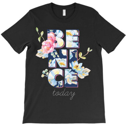 Be Nice Today, Flowers T-shirt Designed By Estore