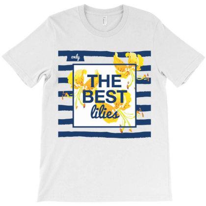 The Best Lilies, Flowers T-shirt Designed By Estore