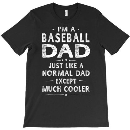 Baseball Dad Like A Normal Dad Except Much Cooler T Shirt T-shirt Designed By Time0205