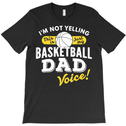 Basketball Dad Voice Shirt Funny Slogan Quote Spo  Parent T-shirt Designed By Good0396