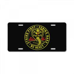 cobra kai,   strike first,   strike hard,   no mercy, License Plate | Artistshot