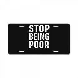 stop being poor License Plate   Artistshot
