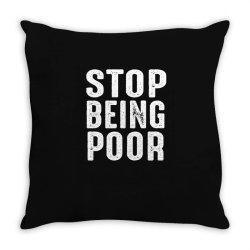 stop being poor Throw Pillow   Artistshot