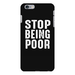 stop being poor iPhone 6 Plus/6s Plus Case   Artistshot
