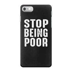 stop being poor iPhone 7 Case   Artistshot