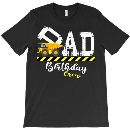 B Day Party Dad Birthday Crew Con.struc.tion Birthday Party T Shirt T-shirt Designed By Time0205