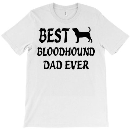 Best Bloodhound Dad Ever Tshirt T-shirt Designed By Cute2580