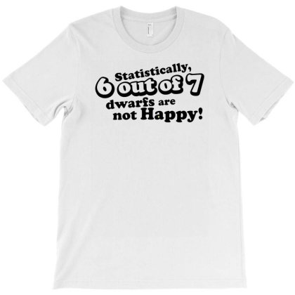 Statistically 6 Out Of 7 Dwarfs Are Not Happy! T-shirt Designed By Putiandini