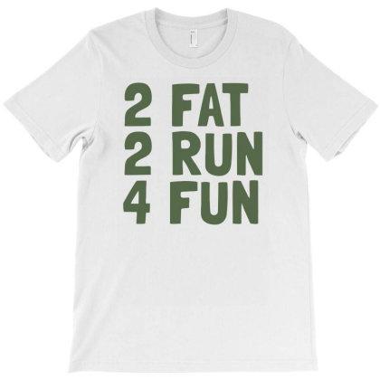 2 Fat 2 Run 4 Fun T-shirt Designed By Putiandini