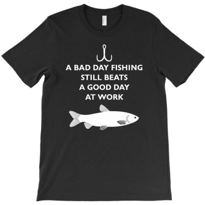 A Bad Day Fishing Beats A Good Day At Work T-shirt Designed By Putiandini