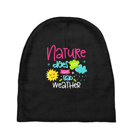 Nature Does Not Have Bad Weather Baby Beanies Designed By Gnuh79