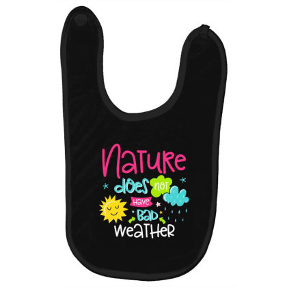 Nature Does Not Have Bad Weather Baby Bibs Designed By Gnuh79