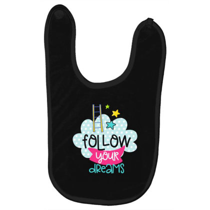 Follow Your Dreams Baby Bibs Designed By Gnuh79