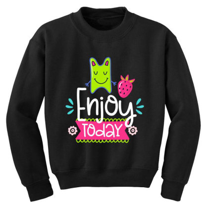 Enjoy Today Youth Sweatshirt Designed By Gnuh79