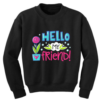 Hello My Frirend Youth Sweatshirt Designed By Gnuh79