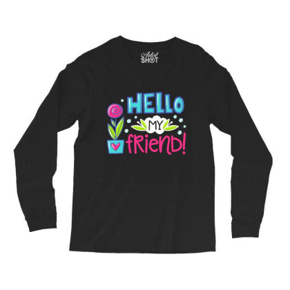 Hello My Frirend Long Sleeve Shirts Designed By Gnuh79