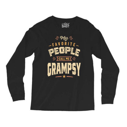 Mens Funny Fathers Day My Favorite People Call Me Grampsy Long Sleeve Shirts Designed By Cidolopez