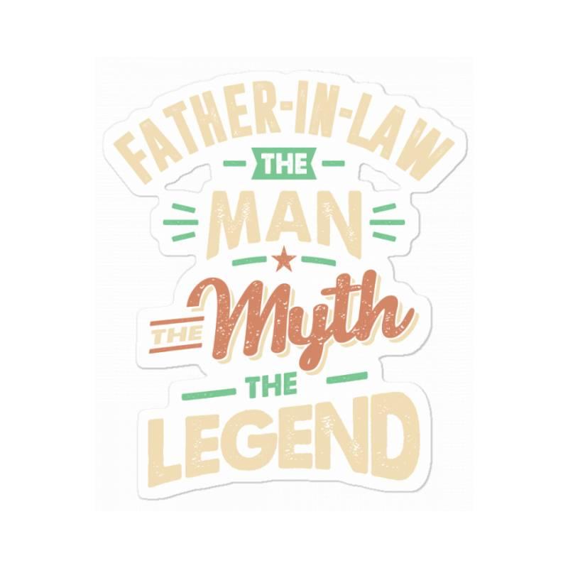 Mens Funny Fathers Day Father-in-law The Man The Myth The Legend Sticker   Artistshot