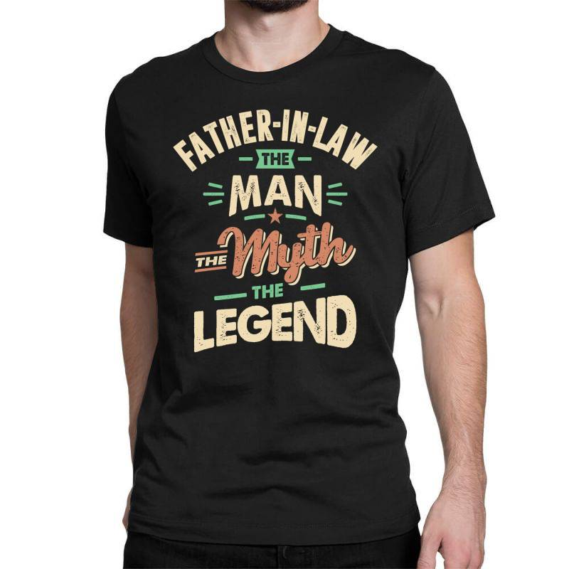 Mens Funny Fathers Day Father-in-law The Man The Myth The Legend Classic T-shirt   Artistshot